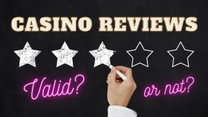 Online Casino Reviews Valid or Not